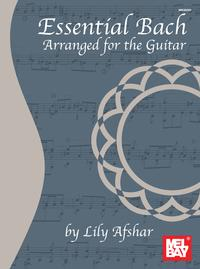 Essential Bach Arranged for the Guitar【電子書籍】[ Lily Afshar ]