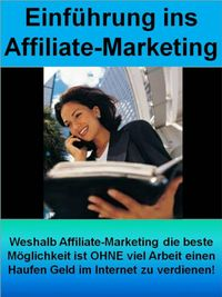 Einf?hrung ins Affiliate-Marketing (Affiliate f?r Einsteiger)Weshalb Affiliate-Marketing die beste M?glichkeit ist OHNE viel Arbeit einen Haufen Geld im Internet zu verdienen!【電子書籍】[ I. Marove ]