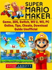 Super Mario Maker Game, 3DS, Switch, Wii U, Wii, PC, Online, Tips, Cheats, Download, Guide Unofficial【電子書籍】[ Josh Abbott ]