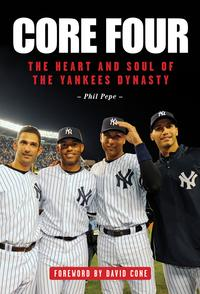 Core FourThe Heart and Soul of the Yankees Dynasty【電子書籍】[ Phil Pepe ]