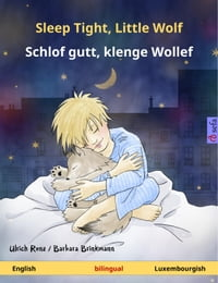 Sleep Tight, Little Wolf ? Schlof gutt, klenge Wollef (English ? Luxembourgish)Bilingual children's picture book【電子書籍】[ Ulrich Renz ]