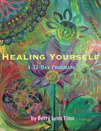 Healing Yourself【電子書籍】[ Betty Lynn Tims ]