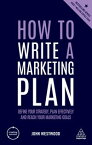How to Write a Marketing PlanDefine Your Strategy, Plan Effectively and Reach Your Marketing Goals【電子書籍】[ John Westwood ]