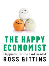 The Happy Economist: Happiness For The Hard-Headed【電子書籍】[ Ross Gittins ]