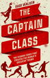 The Captain Class: The Hidden Force That Creates the World's Greatest Teams【電子書籍】[ Sam Walker ]