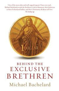 Behind the Exclusive Brethren【電子書籍】[ Michael Bachelard ]