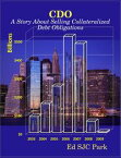 CDO: A Story About Selling Collateralized Debt Obligations【電子書籍】[ Ed SJC Park ]