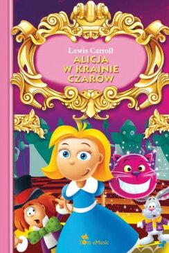 Alicja w krainie czarow (Polish edition) Wydanie ilustrowaneLektura w szkole podstawowej【電子書籍】[ Lewis Carroll ]