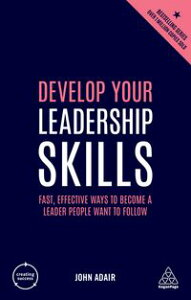 Develop Your Leadership SkillsFast, Effective Ways to Become a Leader People Want to Follow【電子書籍】[ John Adair ]