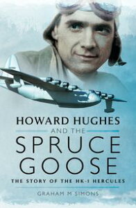 Howard Hughes and the Spruce GooseThe Story of the H-K1 Hercules【電子書籍】[ Graham M. Simons ]