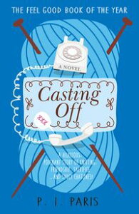 Casting OffAn uplifting and inspiring story of knitting, friendship, sacrifice … and saucy chatlines!【電子書籍】[ P.I. Paris ]