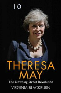 Theresa May - The Downing Street Revolution【電子書籍】[ Virginia Blackburn ]