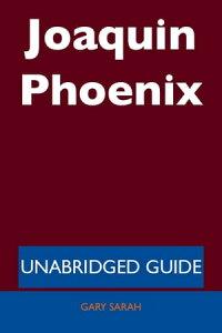 Joaquin Phoenix - Unabridged Guide【電子書籍】[ Gary Sarah ]
