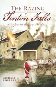 The Razing of Tinton Falls: Voices from the American Revolution【電子書籍】[ Michael S. Adelberg ]