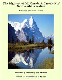 The Seigneurs of Old Canada: A Chronicle of New World Feudalism【電子書籍】[ William Bennett Munro ]
