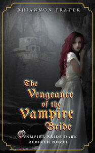 The Vengeance of the Vampire Bride【電子書籍】[ Rhiannon Frater ]