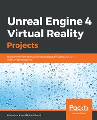 Unreal Engine 4 Virtual Reality ProjectsBuild immersive, real-world VR applications using UE4, C++, and Unreal Blueprints【電子書籍】[ Kevin Mack ]