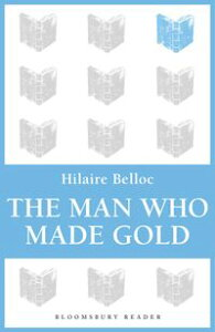 The Man Who Made Gold【電子書籍】[ Hilaire Belloc ]