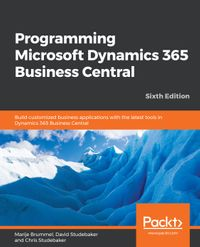 Programming Microsoft Dynamics 365 Business CentralBuild customized business applications with the latest tools in Dynamics 365 Business Central, 6th Edition【電子書籍】[ Mark Brummel ]