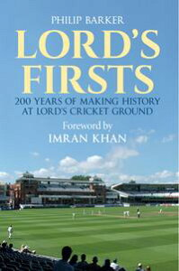 Lord's Firsts200 Years of Making History at Lord's Cricket Ground【電子書籍】[ Philip Barker ]