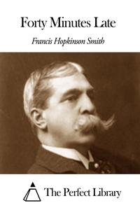 Forty Minutes Late【電子書籍】[ Francis Hopkinson Smith ]
