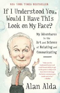 If I Understood You, Would I Have This Look on My Face?My Adventures in the Art and Science of Relating and Communicating【電子書籍】[ Alan Alda ]