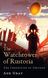 The Watchtower of RustoriaThe Chronicles of Omicron【電子書籍】[ Ash Gray ]