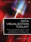 Data Visualization ToolkitUsing JavaScript, Rails, and Postgres to Present Data and Geospatial Information【電子書籍】[ Barrett Clark ]