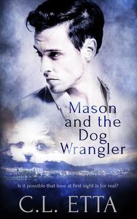 Mason and the Dog Wrangler【電子書籍】[ C.L. Etta ]