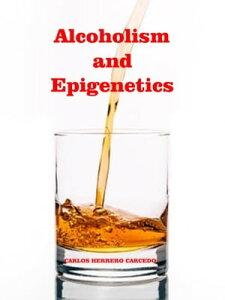 Alcoholism And Epigenetics【電子書籍】[ CARLOS HERRERO CARCEDO ]