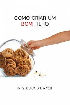 Como Criar um Bom Filho【電子書籍】[ Starbuck O'Dwyer ]