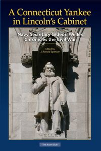 A Connecticut Yankee in Lincoln's CabinetNavy Secretary Gideon Welles Chronicles the Civil War【電子書籍】[ Gideon Welles ]