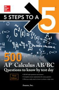 5 Steps to a 5: 500 AP Calculus AB/BC Questions to Know by Test Day, Third Edition【電子書籍】[ Anaxos, Inc. ]