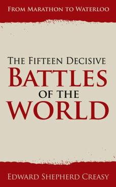 The Fifteen Decisive Battles of the WorldFrom Marathon to Waterloo【電子書籍】[ Edward Shepherd Creasy ]
