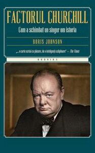 Factorul Churchill. Cum a schimbat un singur om istoria【電子書籍】[ Boris Johnson ]