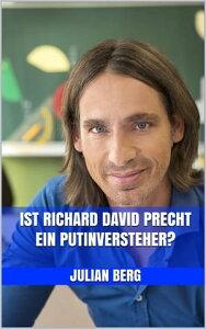 Ist Richard David Precht ein Putinversteher?【電子書籍】[ Julian Berg ]