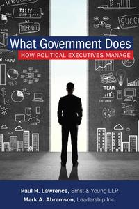 What Government DoesHow Political Executives Manage【電子書籍】[ Mark A. Abramson ]