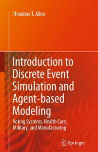 Introduction to Discrete Event Simulation and Agent-based ModelingVoting Systems, Health Care, Military, and Manufacturing【電子書籍】[ Theodore T. Allen ]