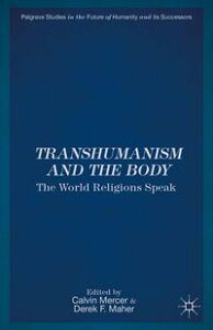 Transhumanism and the BodyThe World Religions Speak【電子書籍】