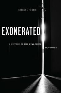 ExoneratedA History of the Innocence Movement【電子書籍】[ Robert J. Norris ]
