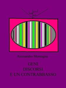 Geni, discorsi e un contrabbasso【電子書籍】[ Alessandro Montagna ]