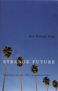 Strange FuturePessimism and the 1992 Los Angeles Riots【電子書籍】[ Min Hyoung Song ]