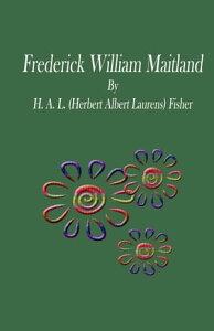 Frederick William Maitland【電子書籍】[ H. A. L. (Herbert Albert Laurens) Fisher ]