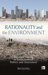 Rationality and the EnvironmentDecision-making in Environmental Politics and Assessment【電子書籍】[ Bo Elling ]