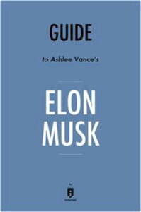 Guide to Ashlee Vance's Elon Musk by Instaread【電子書籍】[ Instaread ]