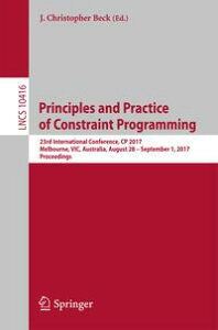 Principles and Practice of Constraint Programming23rd International Conference, CP 2017, Melbourne, VIC, Australia, August 28 ? September 1, 2017, Proceedings【電子書籍】