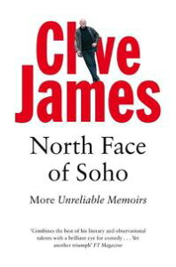 North Face of SohoUnreliable Memoirs Volume IV【電子書籍】[ Clive James ]