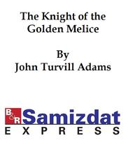 The Knight of the Golden Melice: A Historical Romance【電子書籍】[ John Turville Adams ]