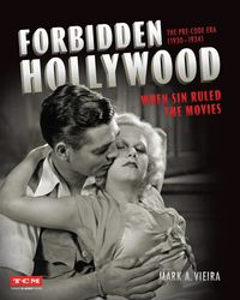 Forbidden Hollywood: The Pre-Code Era (1930-1934)When Sin Ruled the Movies【電子書籍】[ Mark A. Vieira ]