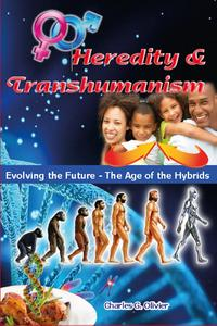 Heredity & Transhumanism (Evolving the Future - The Age of the Hybrids)【電子書籍】[ Charles G Olivier ]